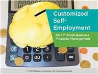 Customized Self-Employment Part 7: Small Business Financial Management