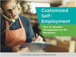 Customized Self-Employment Part 10: Benefits Management for SSI Recipients